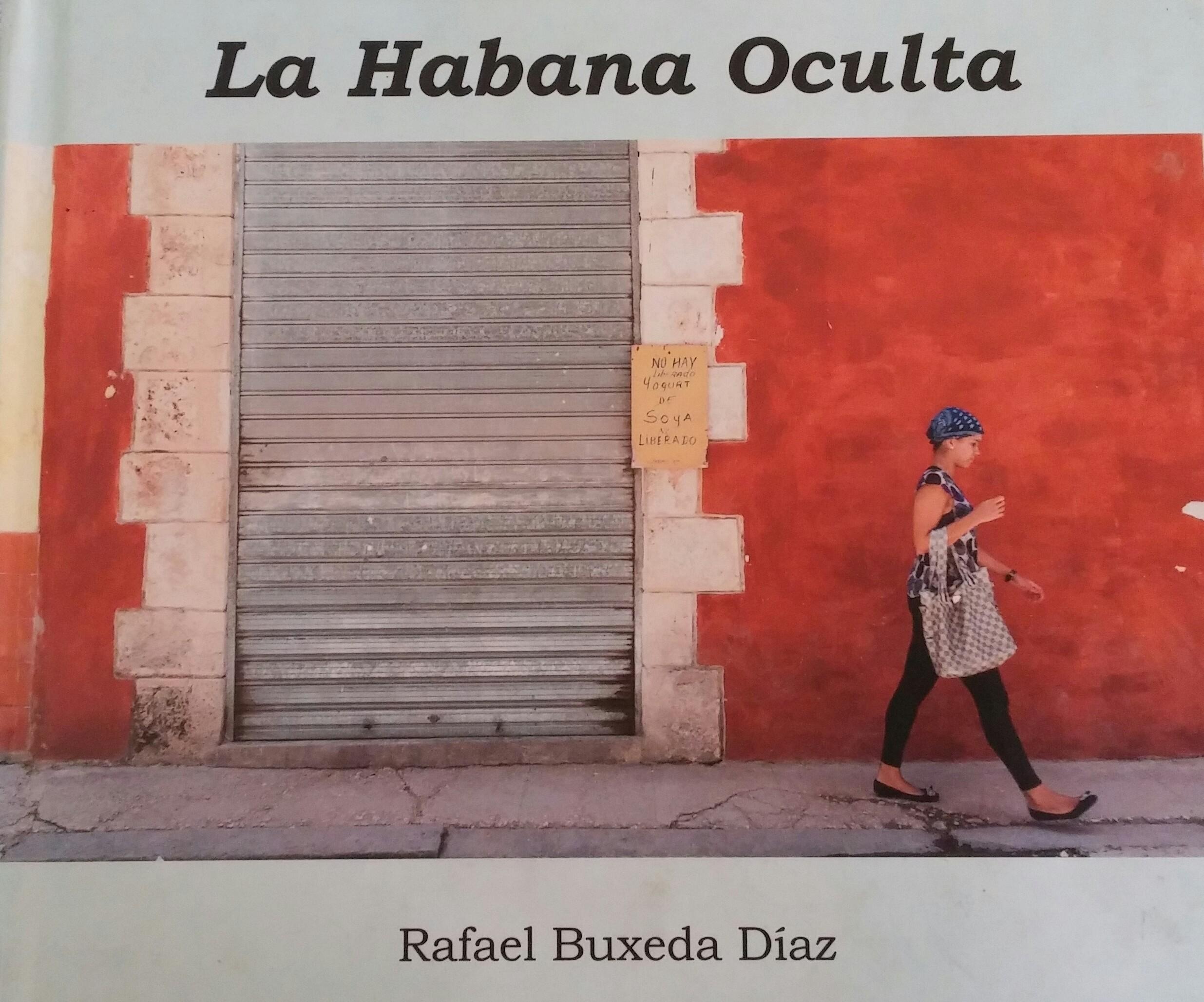 El libro de Rafael Buxeda Díaz se nutre de imágenes de La Habana contemporánea.